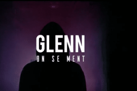 GLENN sort son nouveau clip « On se ment »