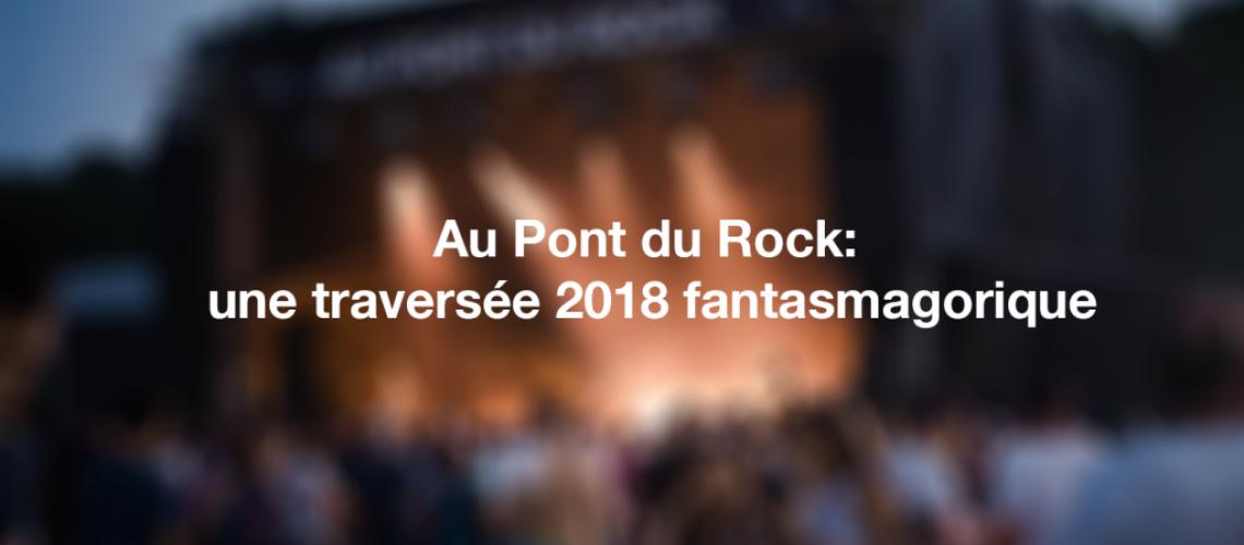 Au Pont du Rock 2018 : une traversée fantasmagorique
