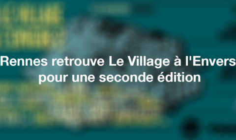 Rennes retrouve Le Village à l'Envers pour une seconde édition
