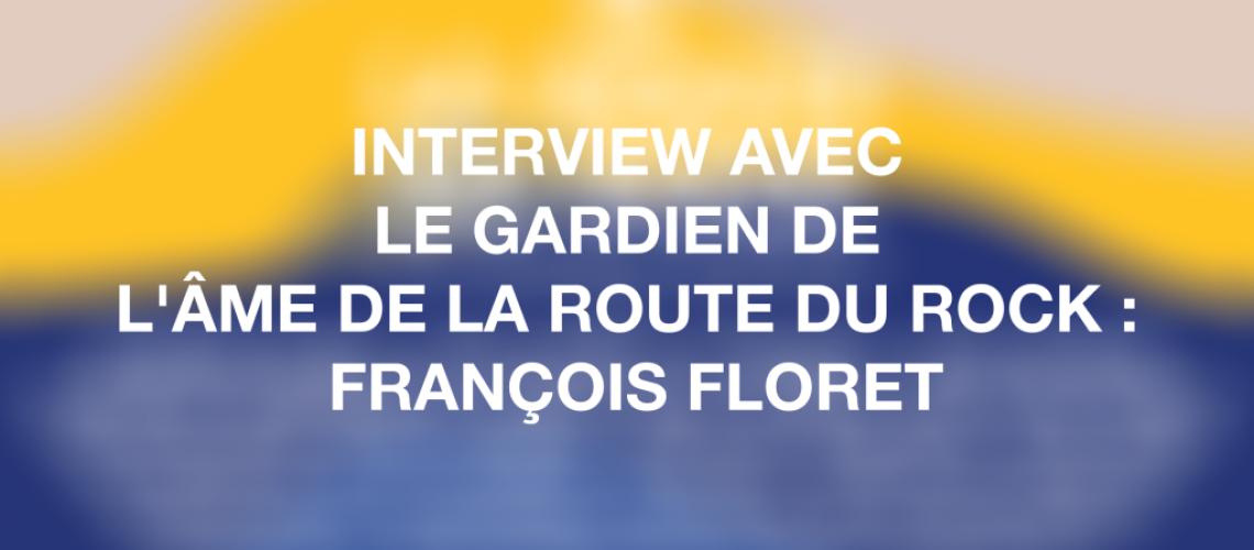 Interview avec le gardien de l'âme de La Route du Rock : François Floret