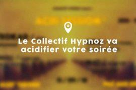 Le Collectif Hypnoz va acidifier votre soirée