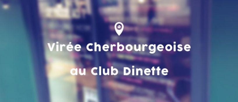 Virée Cherbourgeoise au Club Dinette