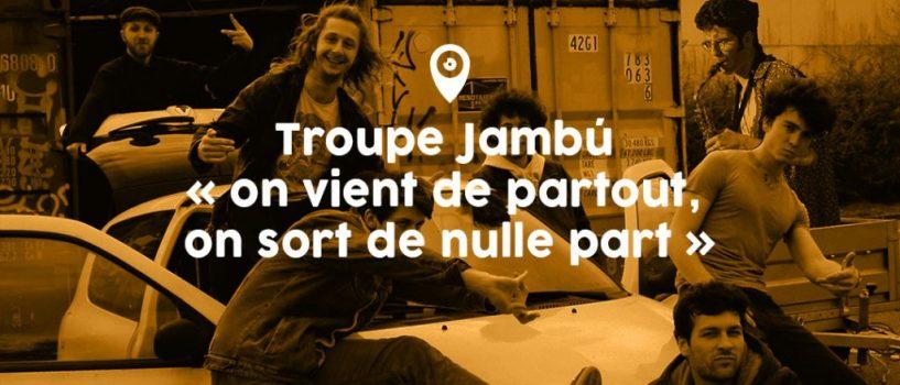 Troupe Jambú « on vient de partout, on sort de nulle part »