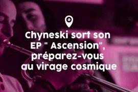 """Chyneski sort son EP """" Ascension"""", préparez-vous au virage cosmique"""